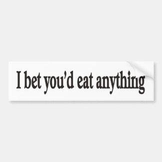 I BET YOU'DE EAT ANYTHING CUSTOMIZABLE Bumper Stck Bumper Sticker