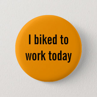 I biked to work today 6 cm round badge