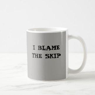 I Blame The Skip Bowls Mug
