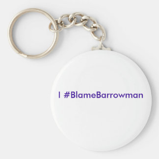 I #BlameBarrowman Key Ring