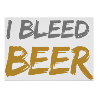 I Bleed Beer Poster