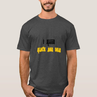 """""""I bleed black and gold"""" t-shirt"""