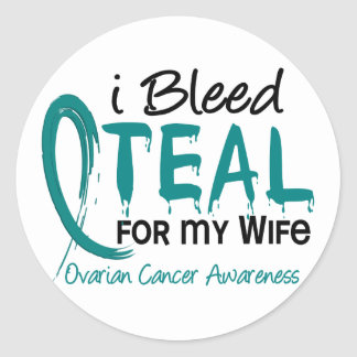 I Bleed Teal For My Wife Ovarian Cancer Round Sticker