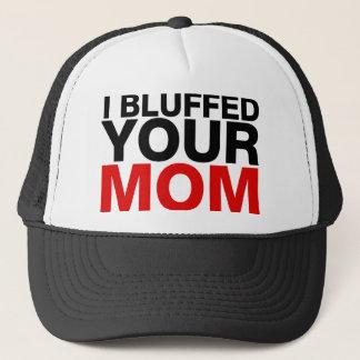 I bluffed Your Mom Trucker Hat