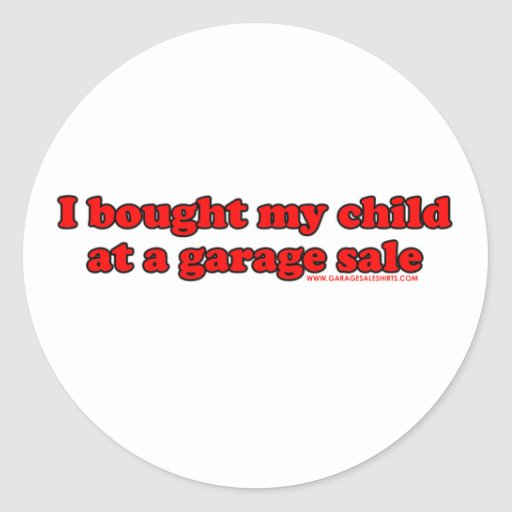 I Bought My Child At A Garage Sale T Round Stickers