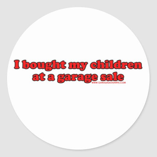 I Bought My Children At A Garage Sale T Round Stickers