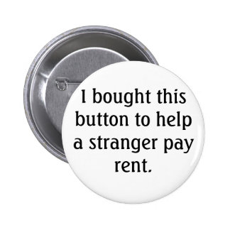 I bought this button to help a stranger pay rent