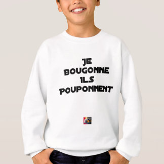 I BOUGONNE, THEY POUPONNENT - Word games Sweatshirt