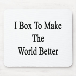 I Box To Make The World Better Mousepads