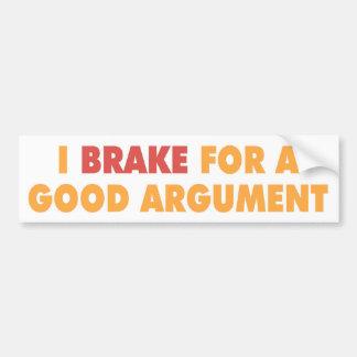 I brake for a good argument. bumper sticker