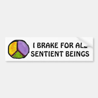 I BRAKE FOR ALL SENTIENT BEINGS BUMPER STICKER