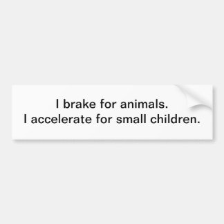 I brake for animals - bumper sticker