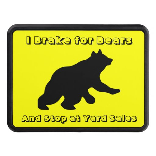 I brake for Bears And stop at yard sales Trailer Hitch Cover