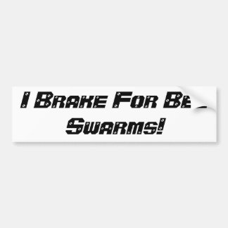 I Brake For Bee Swarms Bumper sticker. Bumper Sticker
