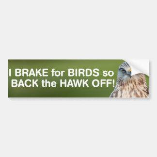 I brake for birds so back the hawk off! bumper sticker