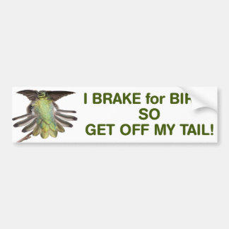 I brake for birds so get of my tail bumper sticker