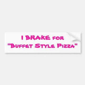 """I BRAKE for """"Buffet Style Pizza"""" Bumper Sticker"""