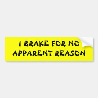 I brake for ... bumper sticker