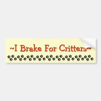I Brake For Critters Bumper Sticker