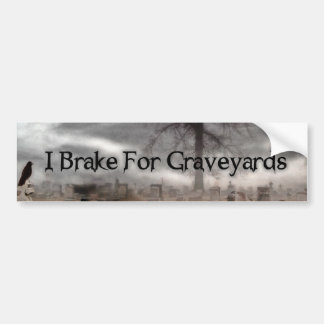 I Brake For Graveyards Bumper Sticker