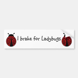 I brake for Ladybugs bumpersticker Bumper Sticker
