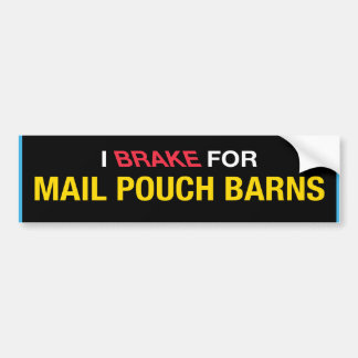I Brake For Mail Pouch Barns Bumper Sticker