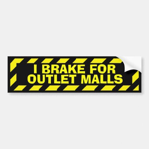 I brake for outlet malls yellow caution sticker bumper sticker