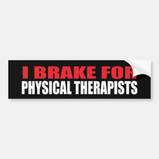 I Brake For Physical Therapists Bumper Stickers