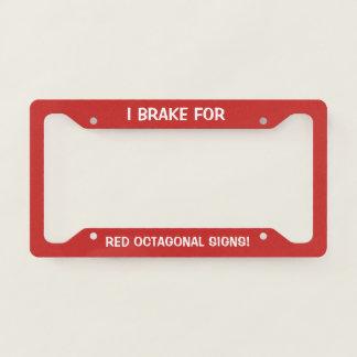I Brake For Red Octagonal Signs! Licence Plate Frame