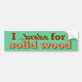 I Brake for Solid Wood Bumper Sticker (green)