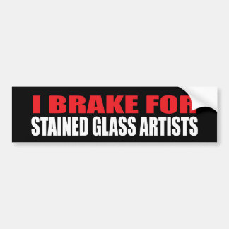 I Brake For Stained Glass Artists Bumper Sticker