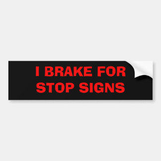 I BRAKE FOR Stop signs Bumper Sticker