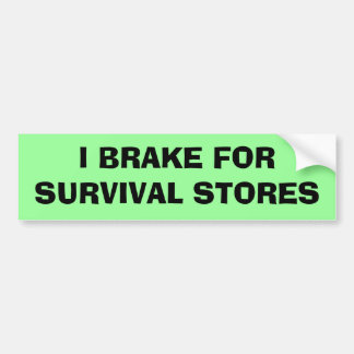I Brake For Survival Stores Bumper Sticker