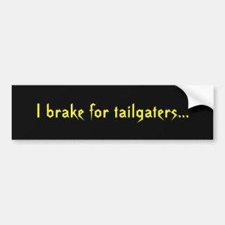 I brake for tailgaters... bumper sticker