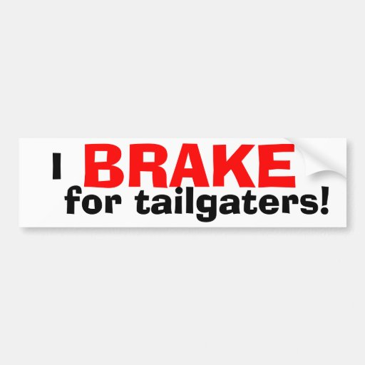 I BRAKE for Tailgaters! Bumper Sticker