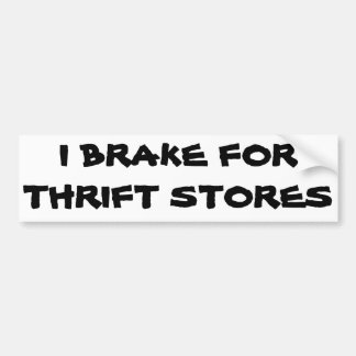 I Brake for Thrift Stores Bumper Sticker