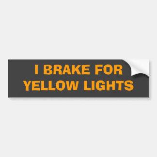 I BRAKE FOR YELLOW LIGHTS BUMPER STICKER
