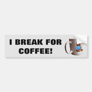 I Break for Coffee w/Mug Bumper Sticker