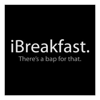 i Breakfast - There's a Bap For That Poster