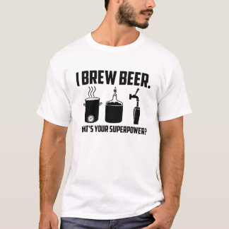 """I brew beer. What's your superpower?"" T-Shirt"