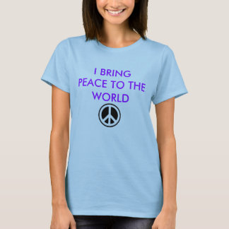 I BRING PEACE TO THE WORLD T-Shirt