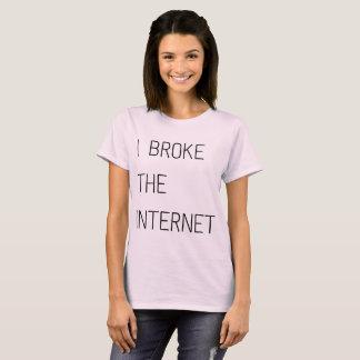 I Broke The Internet T-Shirt