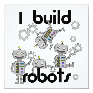 I Build Robots 13 Cm X 13 Cm Square Invitation Card