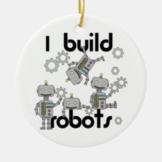 I Build Robots Ceramic Ornament