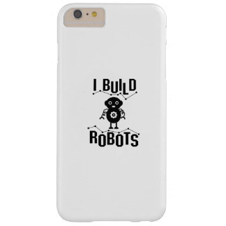I Build Robots Robotics Engineer Funny Gift Barely There iPhone 6 Plus Case