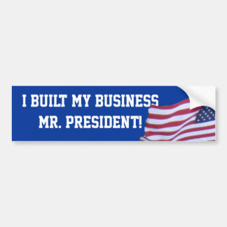 I BUILT MY BUSINESS MR. PRESIDENT BUMPER STICKER