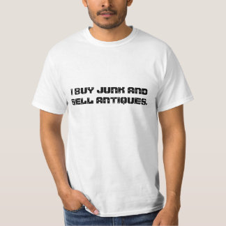 I BUY JUNK AND SELL ANTIQUES. T-Shirt