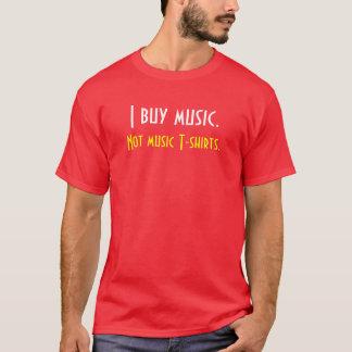 I buy music.  Not music T-shirts. T-Shirt