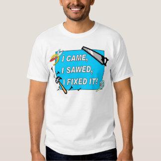 I came, I sawed, I fixed it! T Shirts