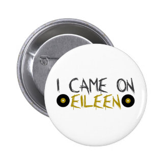 I Came on Eileen 6 Cm Round Badge